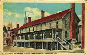 The Jonesboro Inn, Andrew Jackson's Headquarters, Jonesboro, Tenn. Our Andrew J. (perhaps named for Jackson, who was elected president March 4, 1829) would have known this building.
